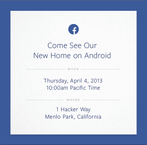 Facebook Sends Invite To Media For 'new home on Android' Event On April 4 (Source TechCrunch)